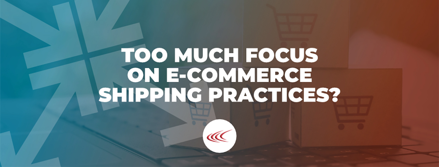 Focusing Too Much on Ecommerce Shipping Practices? A Reminder Logistics Fundamentals Still Matter